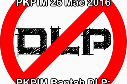 KENYATAAN MEDIA PKPIM: PKPIM TETAP BANTAH DLP, USUNG KERANDA 152 TANDA PROTES