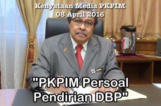KENYATAAN MEDIA PKPIM: ISU PROGRAM DWIBAHASA DLP: PKPIM PERSOAL PENDIRIAN DBP